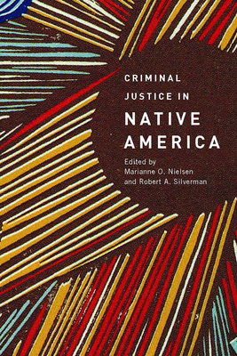 Criminal Justice in Native America - Nielsen, Marianne O (Editor), and Silverman, Robert A (Editor)