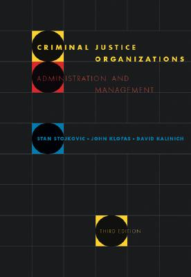 Criminal Justice Organizations: Administration and Management - Klofas, Stojkovic Kalinich, and Kalinich, David, and Klofas, John