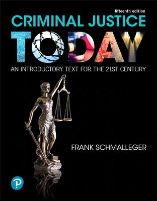 Criminal Justice Today: An Introductory Text for the 21st Century - Schmalleger, Frank, Professor