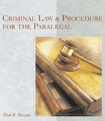 Criminal Law and Procedure for the Paralegal - Bevans, Neal R