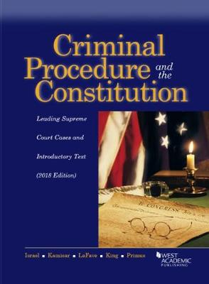 Criminal Procedure and the Constitution, Leading Supreme Court Cases and Introductory Text - Israel, Jerold, and Kamisar, Yale, and LaFave, Wayne R.