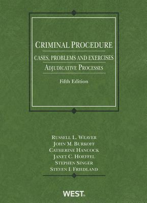 Criminal Procedure, Cases, Problems and Exercises: Adjudicative Processes, 5th - Weaver, Russell L, and Burkoff, John M, and Hancock, Catherine
