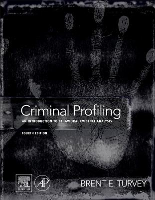 Criminal Profiling: An Introduction to Behavioral Evidence Analysis - Turvey, Brent E. (Editor)