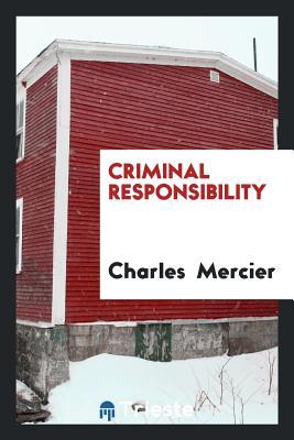 Criminal Responsibility - Mercier, Charles
