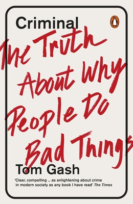 Criminal: The Truth About Why People Do Bad Things - Gash, Tom