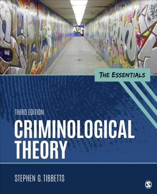 Criminological Theory: The Essentials - Tibbetts, Stephen G