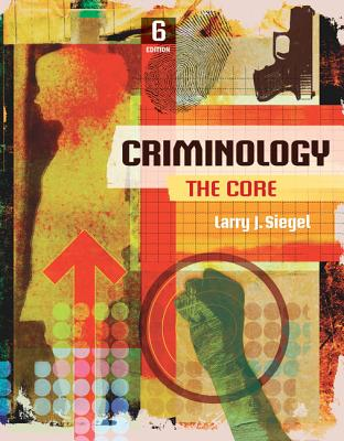 Criminology: The Core - Siegel, Larry J
