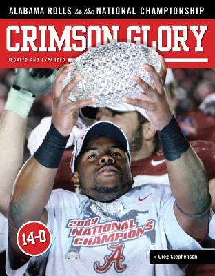 Crimson Glory: Alabama Rolls to the National Championship - Triumph Books, and Stephenson, Creg