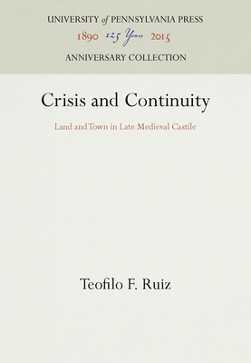 Crisis and Continuity: Land and Town in Late Medieval Castile - Ruiz, Teofilo F
