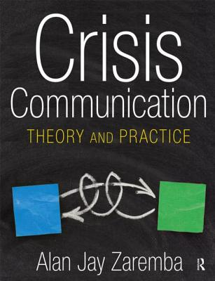 Crisis Communication: Theory and Practice - Zaremba, Alan Jay
