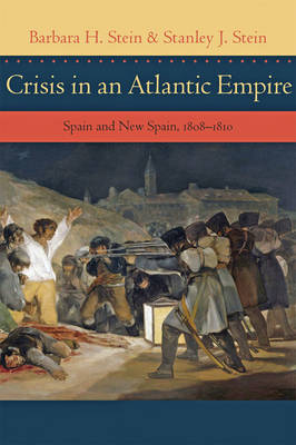 Crisis in an Atlantic Empire: Spain and New Spain, 1808-1810 - Stein, Barbara H, Dr.