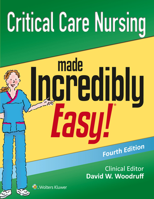 Critical Care Nursing Made Incredibly Easy! - Lippincott Williams & Wilkins