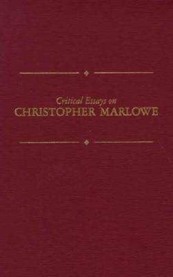 Critical Essays on Christopher Marlow: Christopher Marlowe - Tucker, Lindsey, and Bartels, Emily Carroll (Editor)