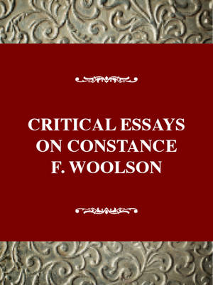 Critical Essays on Constance F. Woolson: C. Fenimore Woolson - Torsney, Cheryl B, and McElrath, Joseph, and Nagel, James