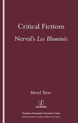 "Critical Fictions: Nerval's ""Les Illumines"": Nerval's ""Les Illumines"" - Tyers, Meryl"