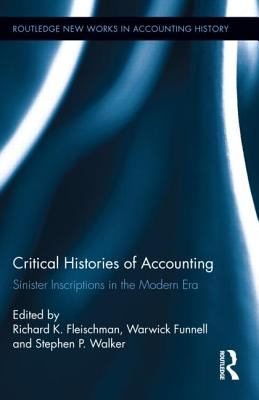 Critical Histories of Accounting: Sinister Inscriptions in the Modern Era - Fleischman, Richard K (Editor), and Funnell, Warwick (Editor), and Stephen, Walker (Editor)