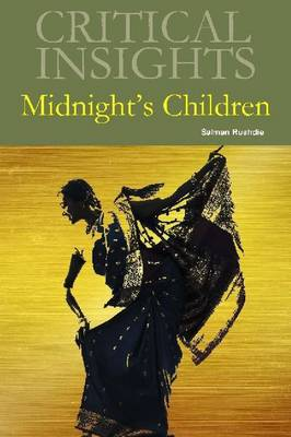 Critical Insights: Midnight's Children: Print Purchase Includes Free Online Access - Kuortti, Joel (Editor)