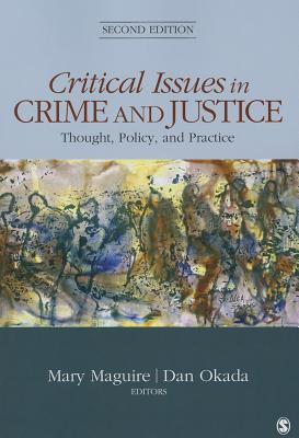 Critical Issues in Crime and Justice: Thought, Policy, and Practice - Maguire, Mary H, Professor, MS (Editor), and Okada, Daniel W, Dr. (Editor)