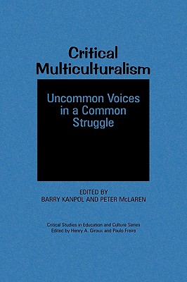 Critical Multiculturalism: Uncommon Voices in a Common Struggle - Kanpol, Barry (Editor), and McLaren, Peter (Editor), and McLaren, Peter Ph D (Editor)