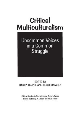 Critical Multiculturalism: Uncommon Voices in a Common Struggle - Kanpol, Barry (Editor), and McLaren, Peter (Editor)