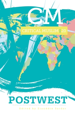 Critical Muslim 20: PostWest - Sardar, Ziauddin (Editor)