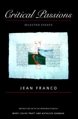 Critical Passions - PB - Franco, Jean, and Jean Franco, and Franco