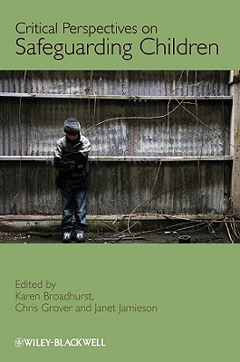 Critical Perspectives on Safeguarding Children - Broadhurst, Karen (Editor), and Grover, Chris (Editor), and Jamieson, Janet (Editor)