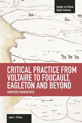 Critical Practice From Voltaire To Foucault, Eagleton And Beyond: Contested Perspectives: Studies in Critical Social Sciences, Volume 61 - O'Brien, John E.