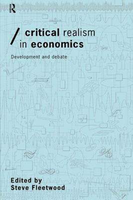 Critical Realism in Economics: Development and Debate - Fleetwood, S