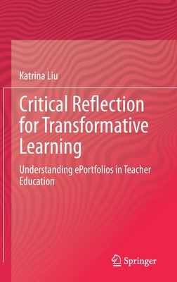 Critical Reflection for Transformative Learning: Understanding e-Portfolios in Teacher Education - Liu, Katrina