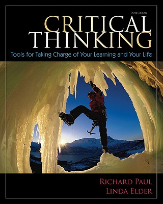 Critical Thinking: Tools for Taking Charge of Your Learning and Your Life - Paul, Richard, and Elder, Linda