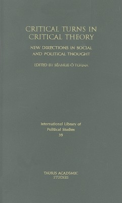 Critical Turns in Critical Theory: New Directions in Social and Political Thought - O Tuama, Seamus (Editor)