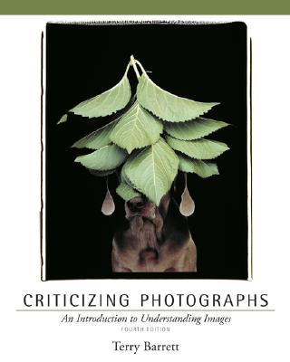 Criticizing Photographs: An Introduction to Understanding Images - Barrett, Terry