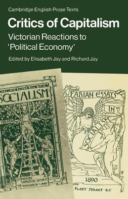 Critics of Capitalism: Victorian Reactions to 'Political Economy' - Jay, Elisabeth (Editor)