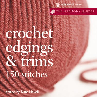 Crochet Edgings & Trims: 150 Stitches - Haxell, Kate (Editor)