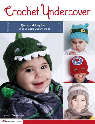 Crochet Undercover: Quick-And-Easy Hats for Your Little Superheroes - Larsen, Cony