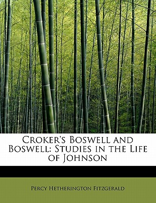 Croker's Boswell and Boswell: Studies in the Life of Johnson - Fitzgerald, Percy Hetherington