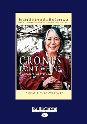 Crones Don't Whine: Concentrated Wisdom for Juicy Women (Easyread Large Edition) - Shinoda Bolen M D, Jean