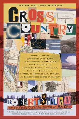 Cross Country: Fifteen Years and 90,000 Miles on the Roads and Interstates of America with Lewis and Clark, a Lot of Bad Motels, a Moving Van, Emily Post, Jack Kerouac, My Wife, My Mother-In-Law, Two Kids, and Enough Coffee to Kill an Elephant - Sullivan, Robert