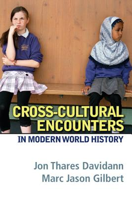Cross-Cultural Encounters in Modern World History Plus Mysearchlab with Etext -- Access Card Package - Davidann, Jon T, and Gilbert, Marc Jason