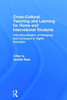 Cross Cultural Teaching and Learning for Home and International Students: Internationalisation of Pedagogy and Curriculum in Higher Education - Ryan, Janette (Editor)