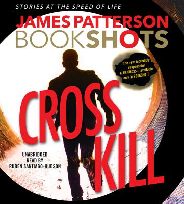 Cross Kill - Patterson, James, and Santiago-Hudson, Ruben (Read by)