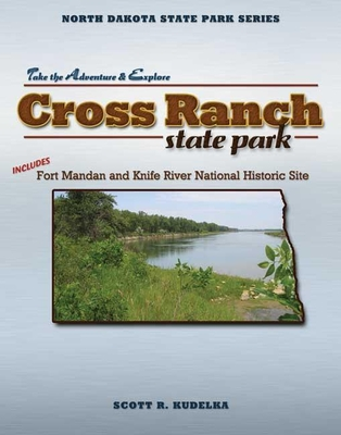 Cross Ranch State Park: Includes Fort Mandan and Knife River National Historic Site - Kudelka, Scott R