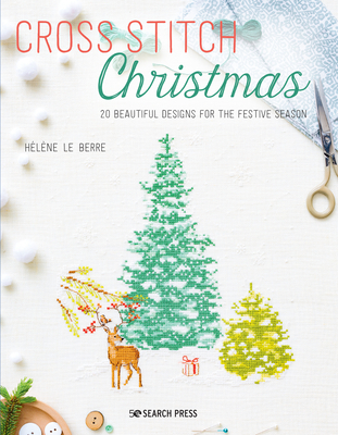 Cross Stitch Christmas: 20 Beautiful Designs for the Festive Season - Le Berre, Helene