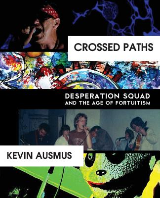 Crossed Paths: Desperation Squad and the Age of Fortuitism - Ausmus, Kevin