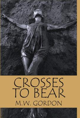 Crosses to Bear - Gordon, M W