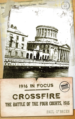 Crossfire: The Battle of the Four Courts, 1916 - O'Brien, Paul, Professor