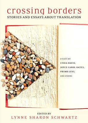Crossing Borders: Stories and Essays about Translation - Schwartz, Lynne Sharon