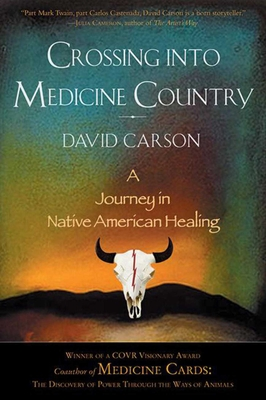 Crossing into Medicine Country: A Journey in Native American Healing - Carson, David