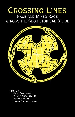 Crossing Lines: Race and Mixed Race Across the Geohistorical Divide - Coronado, Marc (Editor)
